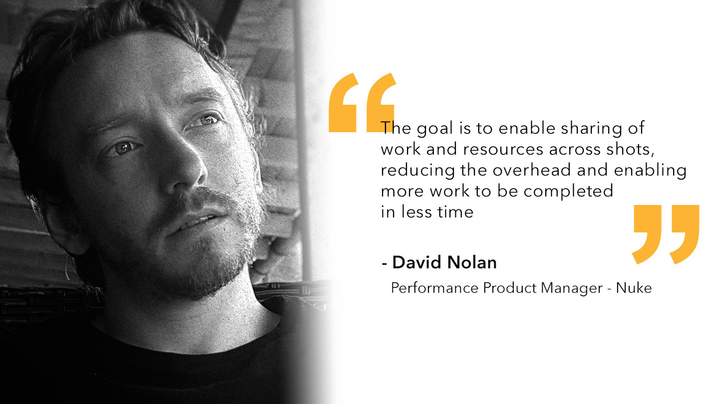 Quote from David Nolan, Performance Product Manager - Nuke