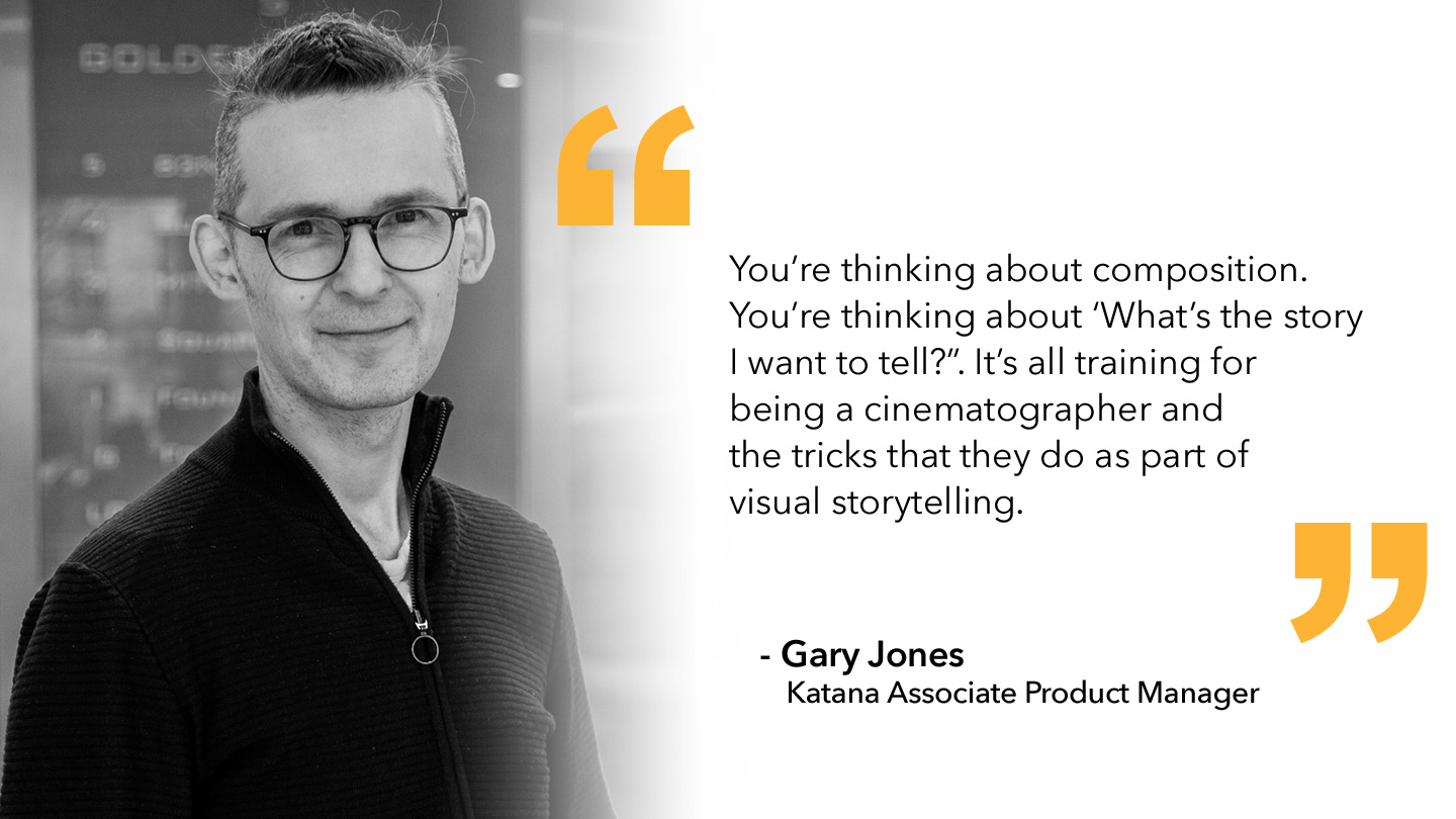 Quote from Gary Jones, Katana Associate Product Manager