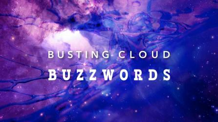 Busting Cloud Buzzwords