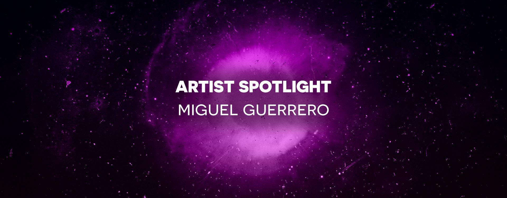 Miguel Guerrero artist spotlight